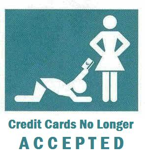 Credit cards no longer accepted. Don't make him beg!